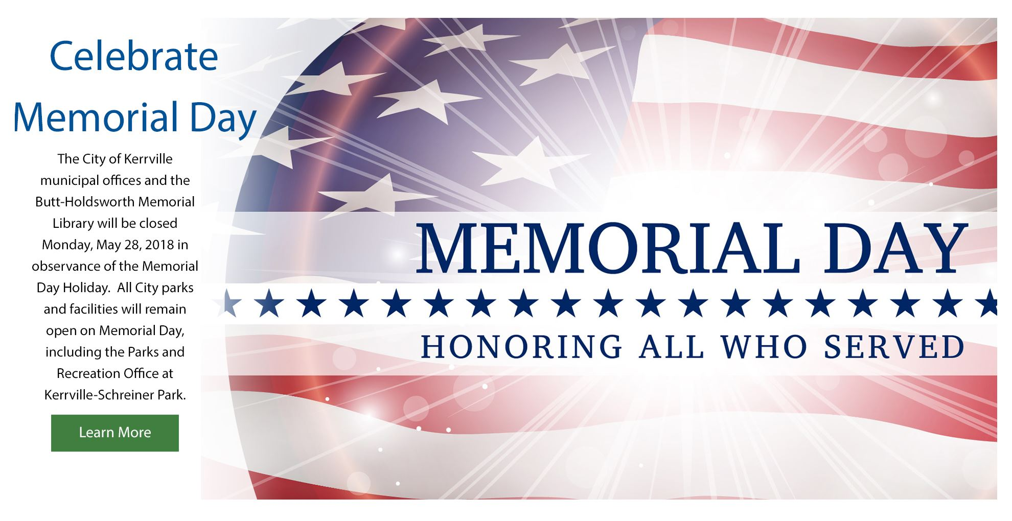 The City of Kerrville municipal offices and the Butt-Holdsworth Memorial Library will be closed Monday, May 28, 2018 in observance of the Memorial Day Holiday.